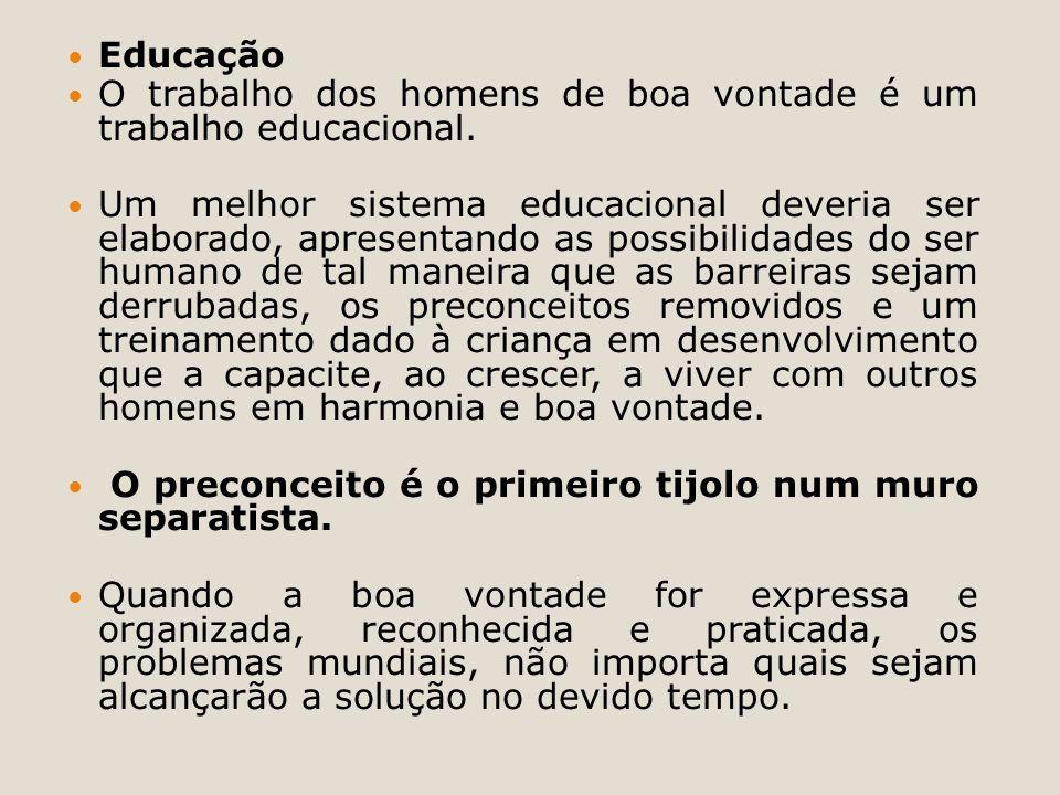 Educação O trabalho dos homens de boa vontade é um trabalho educacional.
