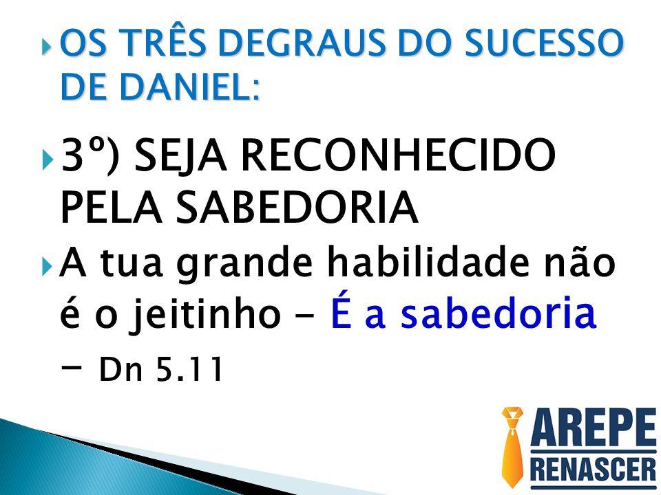3º) SEJA RECONHECIDO PELA SABEDORIA