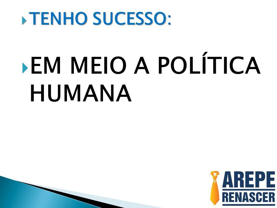 EM MEIO A POLÍTICA HUMANA