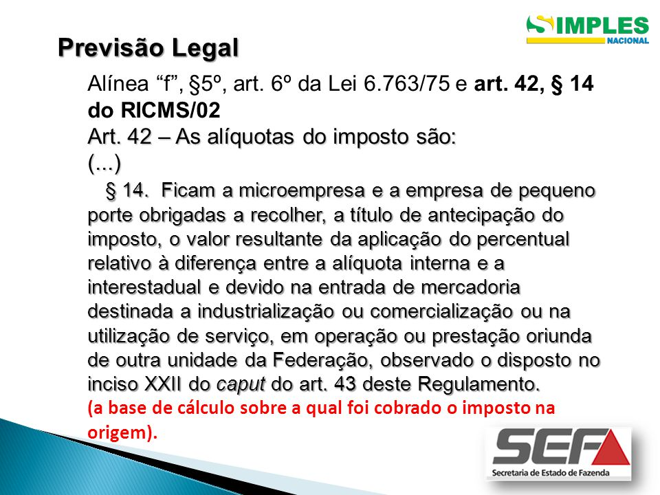 Previsão Legal Alínea f , §5º, art. 6º da Lei 6.763/75 e art. 42, § 14 do RICMS/02. Art. 42 – As alíquotas do imposto são: