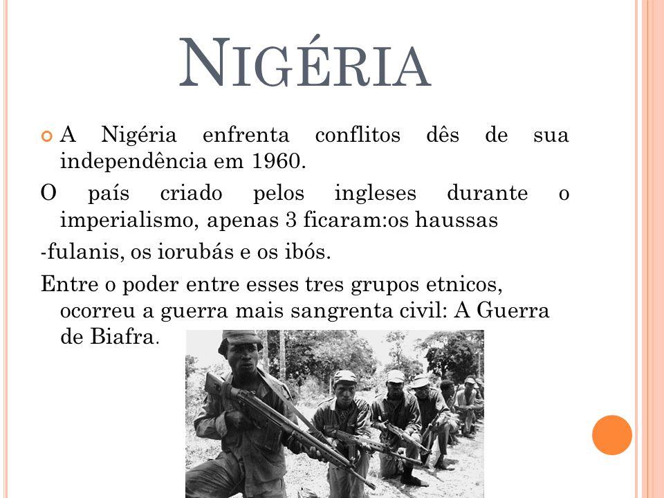 Nigéria A Nigéria enfrenta conflitos dês de sua independência em 1960.