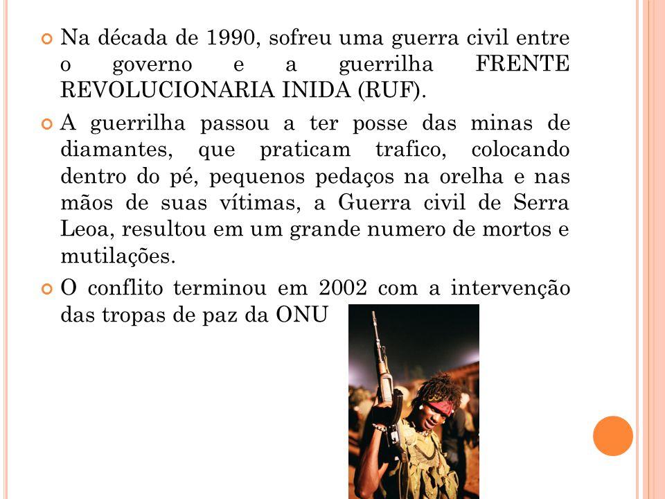 Na década de 1990, sofreu uma guerra civil entre o governo e a guerrilha FRENTE REVOLUCIONARIA INIDA (RUF).