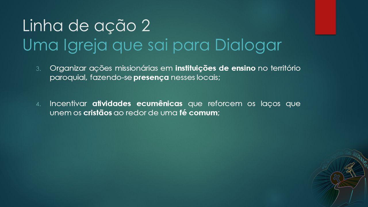 Linha de ação 2 Uma Igreja que sai para Dialogar