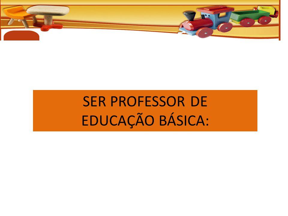 SER PROFESSOR DE EDUCAÇÃO BÁSICA: