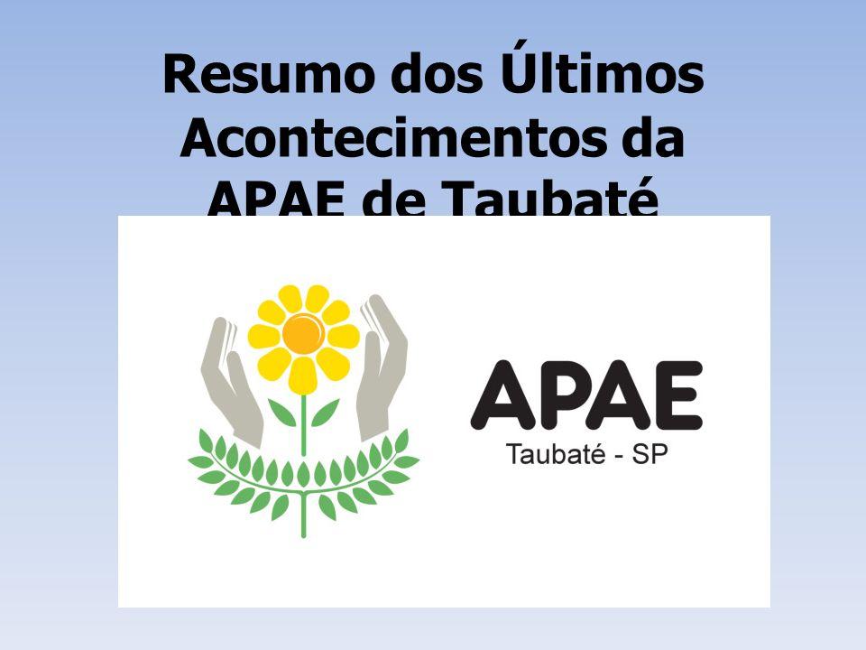 Resumo dos Últimos Acontecimentos da APAE de Taubaté