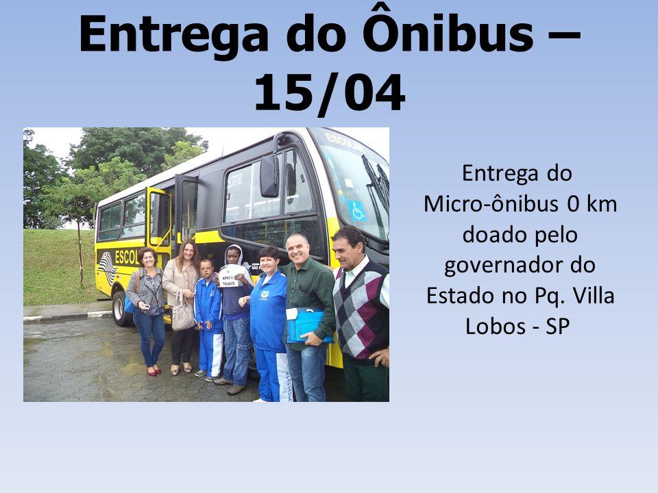 Entrega do Ônibus – 15/04 Entrega do Micro-ônibus 0 km doado pelo governador do Estado no Pq.