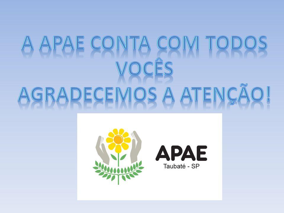 A APAE conta com Todos vocês Agradecemos a Atenção!