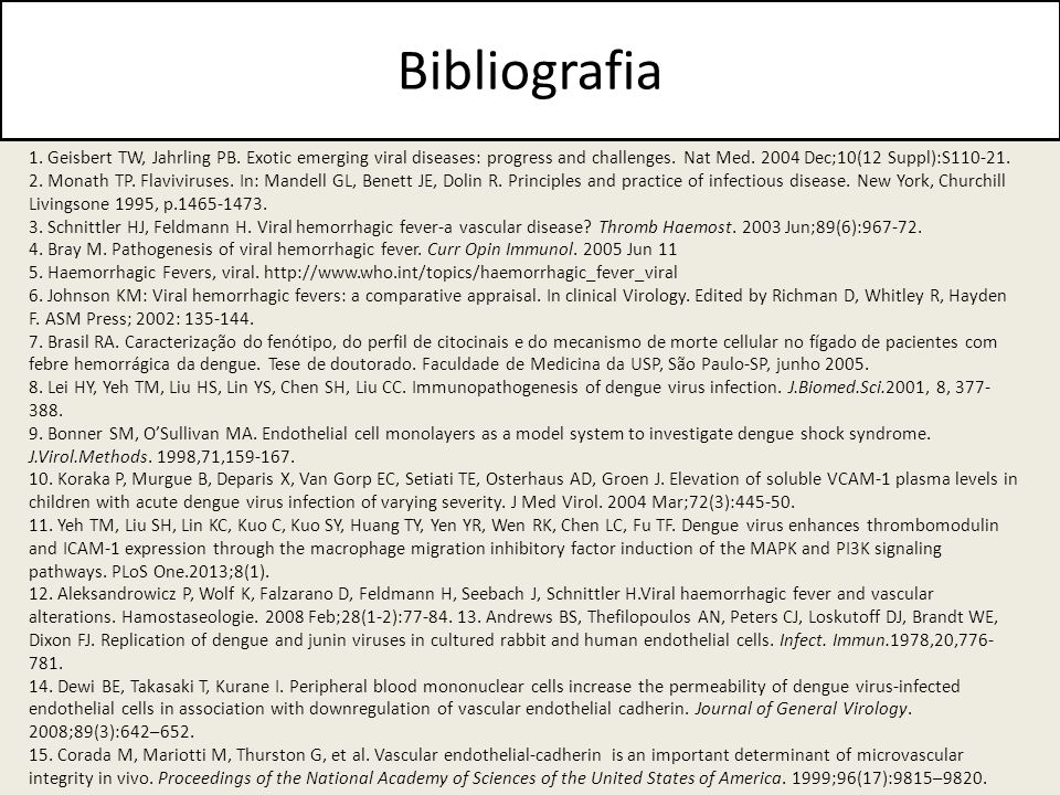 Bibliografia 1. Geisbert TW, Jahrling PB. Exotic emerging viral diseases: progress and challenges. Nat Med. 2004 Dec;10(12 Suppl):S110-21.