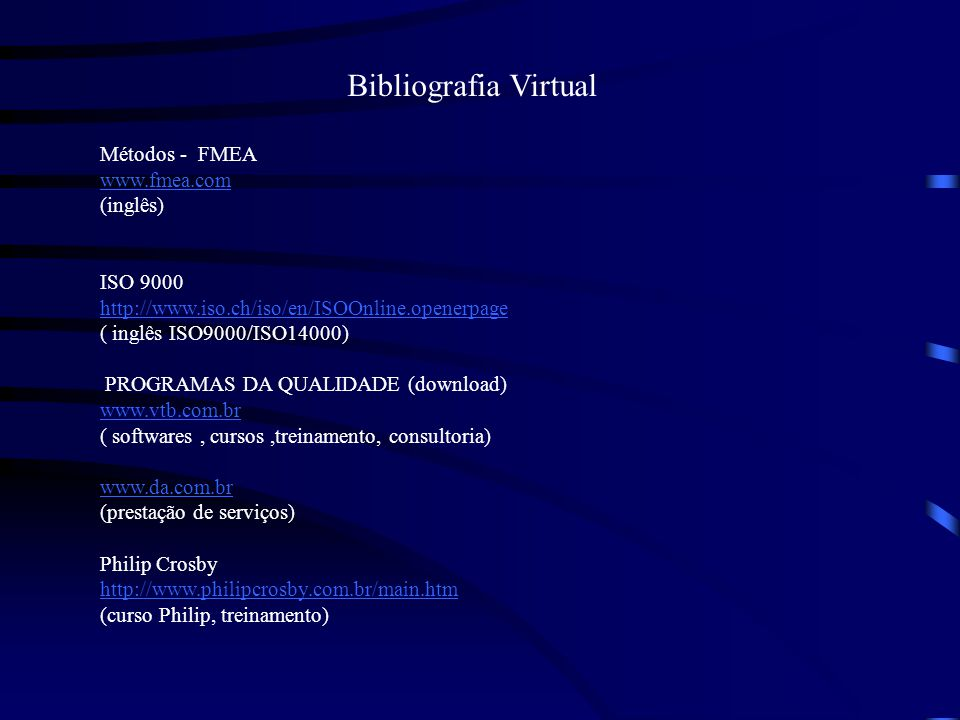 Bibliografia Virtual Métodos - FMEA www.fmea.com (inglês) ISO 9000