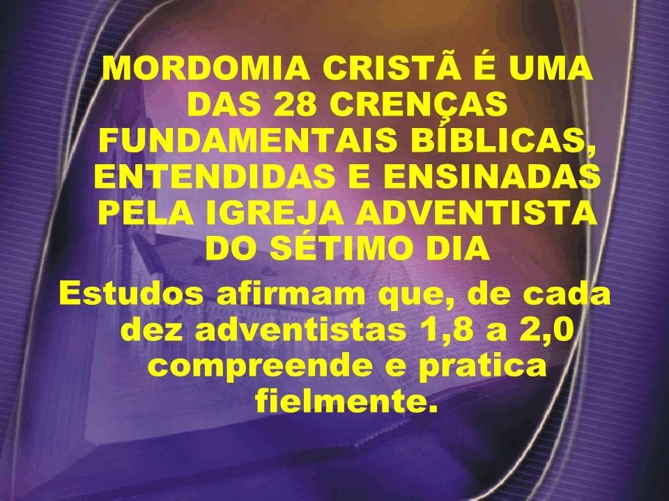 MORDOMIA CRISTÃ É UMA DAS 28 CRENÇAS FUNDAMENTAIS BÍBLICAS, ENTENDIDAS E ENSINADAS PELA IGREJA ADVENTISTA DO SÉTIMO DIA