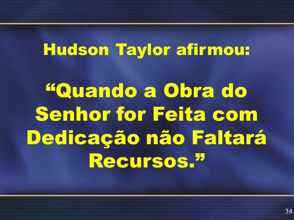 Hudson Taylor afirmou: