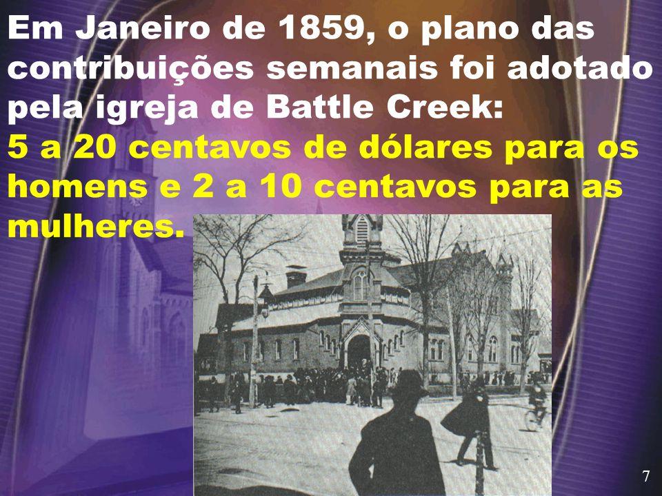 Em Janeiro de 1859, o plano das contribuições semanais foi adotado pela igreja de Battle Creek: