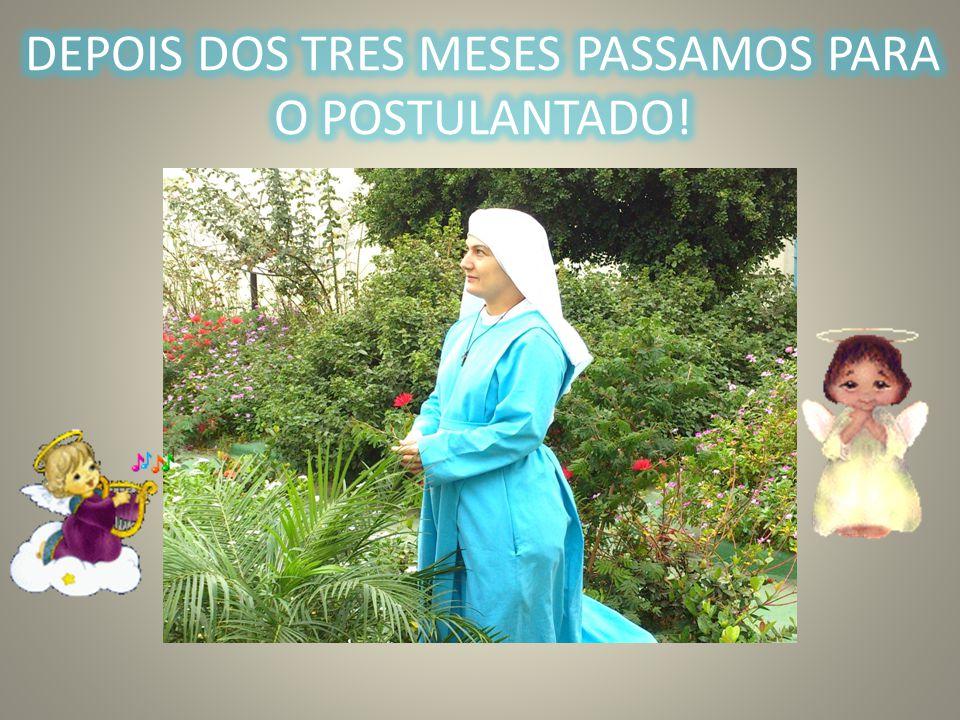 DEPOIS DOS TRES MESES PASSAMOS PARA O POSTULANTADO!