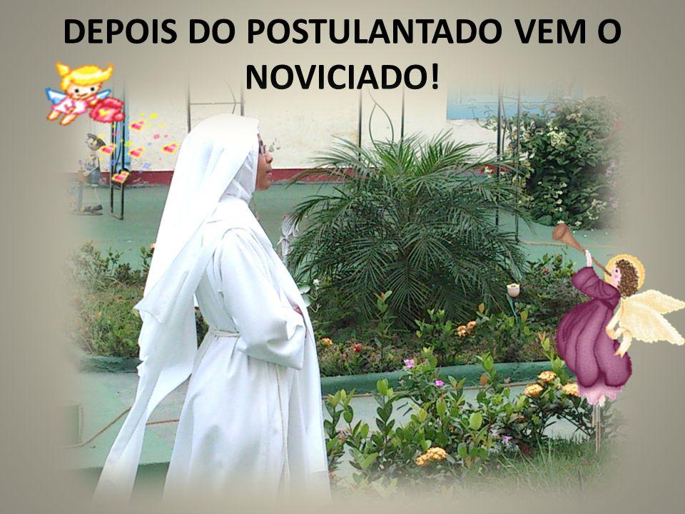 DEPOIS DO POSTULANTADO VEM O NOVICIADO!