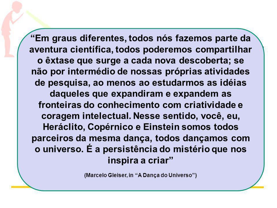 (Marcelo Gleiser, in A Dança do Universo )