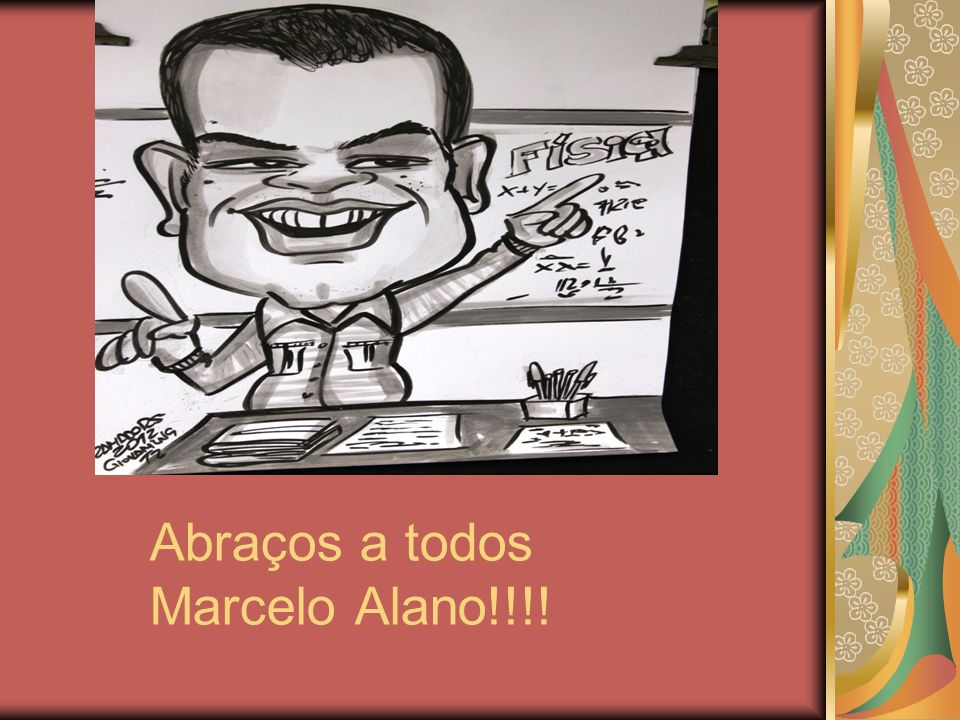 Abraços a todos Marcelo Alano!!!!