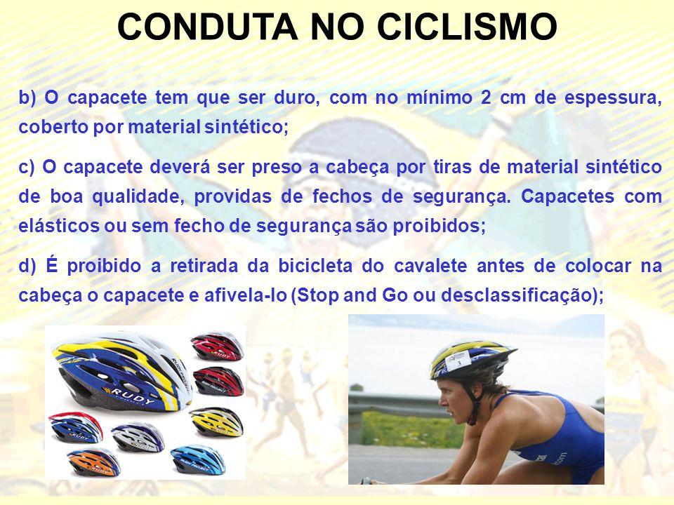 CONDUTA NO CICLISMO b) O capacete tem que ser duro, com no mínimo 2 cm de espessura, coberto por material sintético;