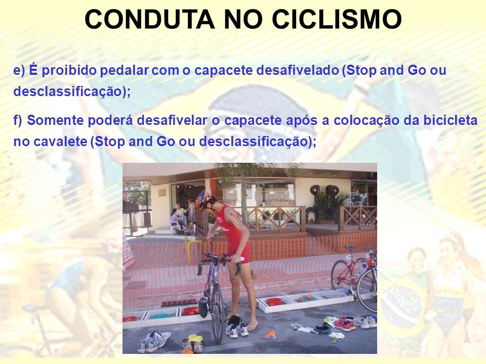 CONDUTA NO CICLISMO e) É proibido pedalar com o capacete desafivelado (Stop and Go ou desclassificação);