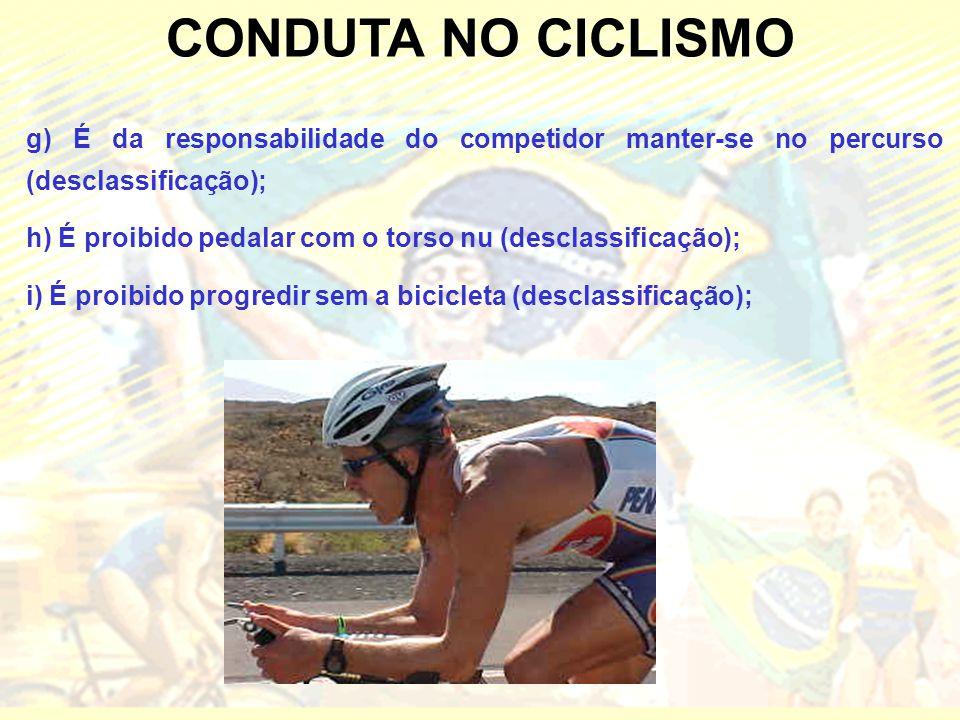 CONDUTA NO CICLISMO g) É da responsabilidade do competidor manter-se no percurso (desclassificação);