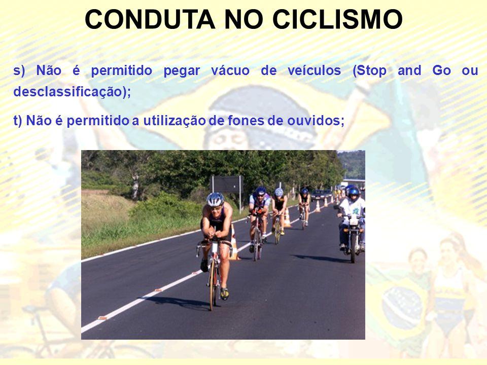 CONDUTA NO CICLISMO s) Não é permitido pegar vácuo de veículos (Stop and Go ou desclassificação);