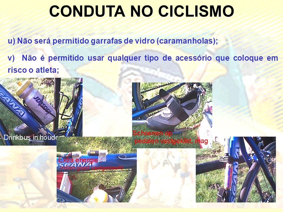 CONDUTA NO CICLISMO u) Não será permitido garrafas de vidro (caramanholas);