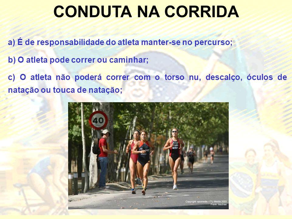 CONDUTA NA CORRIDA a) É de responsabilidade do atleta manter-se no percurso; b) O atleta pode correr ou caminhar;