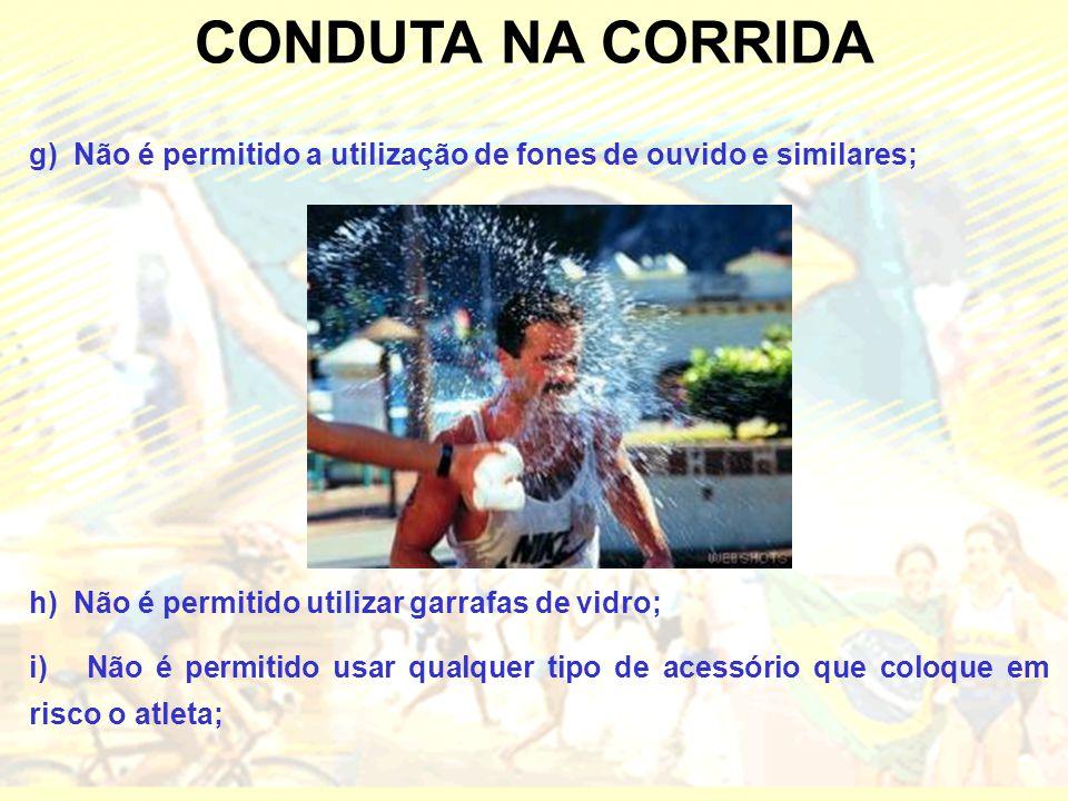 CONDUTA NA CORRIDA g) Não é permitido a utilização de fones de ouvido e similares; h) Não é permitido utilizar garrafas de vidro;