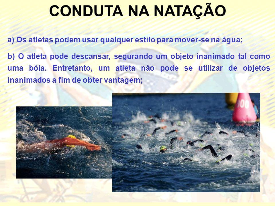 CONDUTA NA NATAÇÃO a) Os atletas podem usar qualquer estilo para mover-se na água;