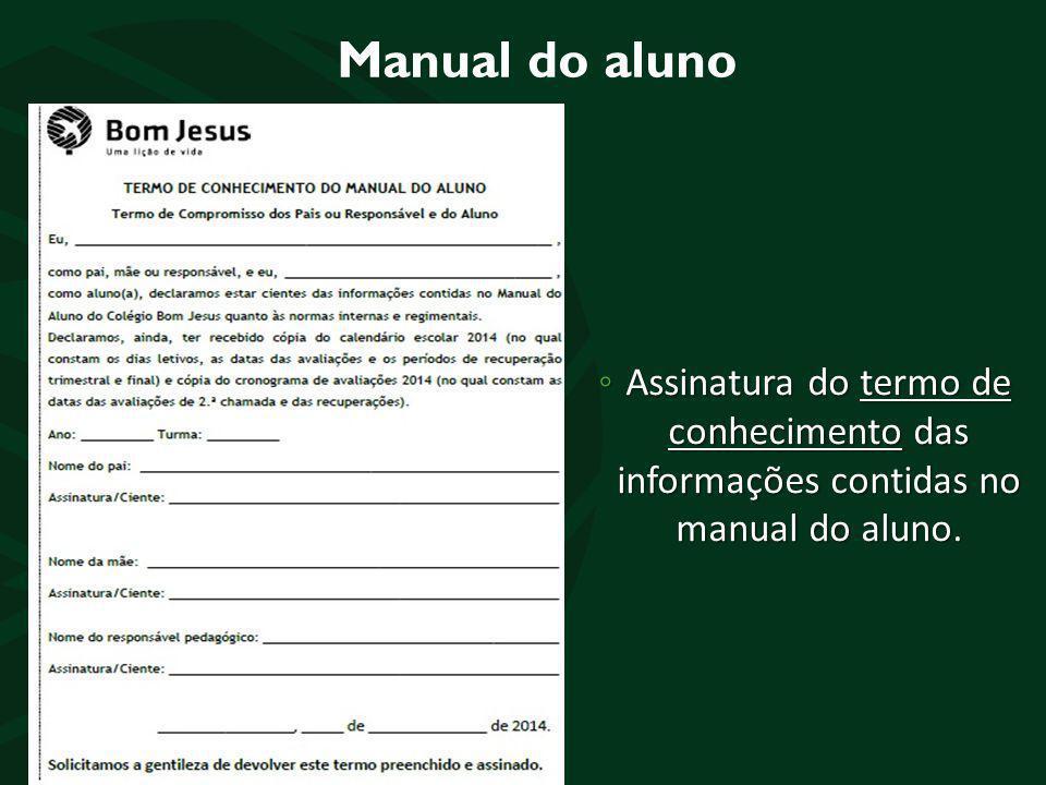 Manual do aluno Assinatura do termo de conhecimento das informações contidas no manual do aluno.