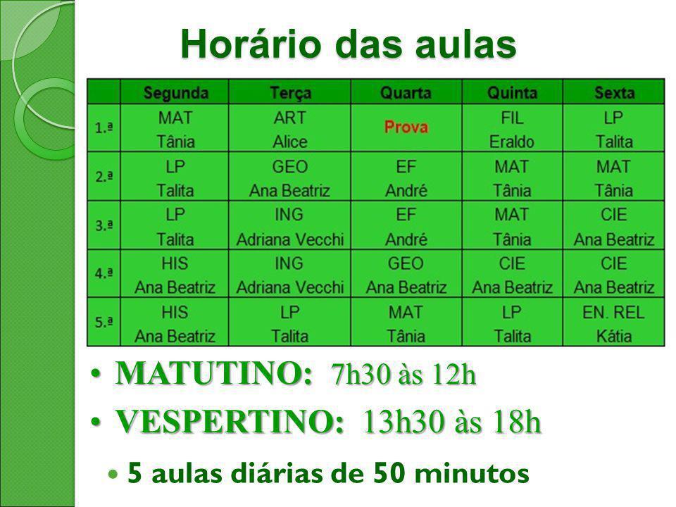 Horário das aulas MATUTINO: 7h30 às 12h VESPERTINO: 13h30 às 18h