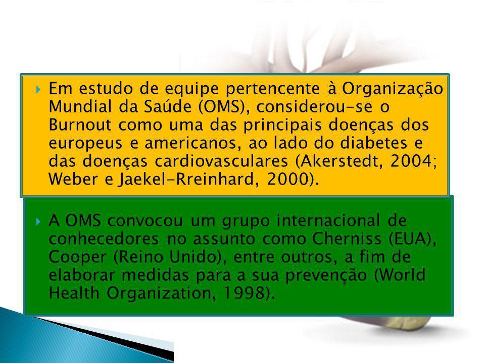 Em estudo de equipe pertencente à Organização Mundial da Saúde (OMS), considerou-se o Burnout como uma das principais doenças dos europeus e americanos, ao lado do diabetes e das doenças cardiovasculares (Akerstedt, 2004; Weber e Jaekel-Rreinhard, 2000).