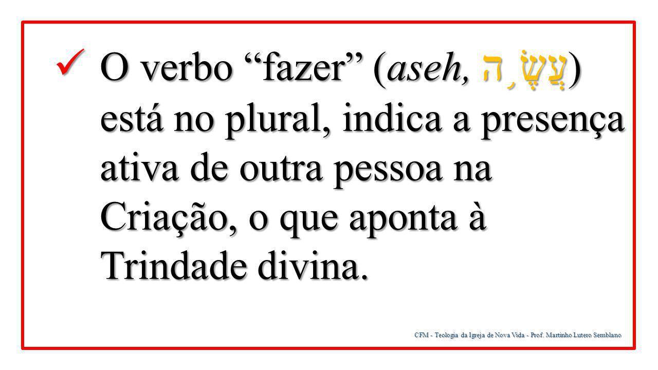 O verbo fazer (aseh, עֲשֶׂ֥ה) está no plural, indica a presença ativa de outra pessoa na Criação, o que aponta à Trindade divina.