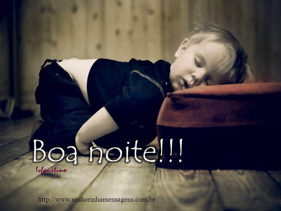 Boa noite!!! Ivfaustino http://www.senhorinhamensagens.com.br