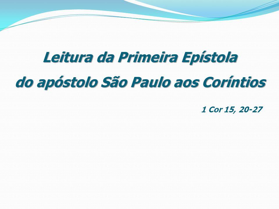 Leitura da Primeira Epístola do apóstolo São Paulo aos Coríntios