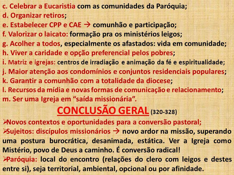 c. Celebrar a Eucaristia com as comunidades da Paróquia;