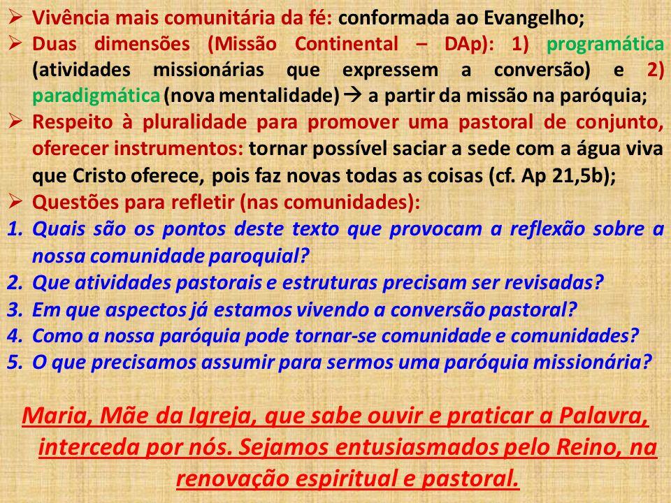 Vivência mais comunitária da fé: conformada ao Evangelho;