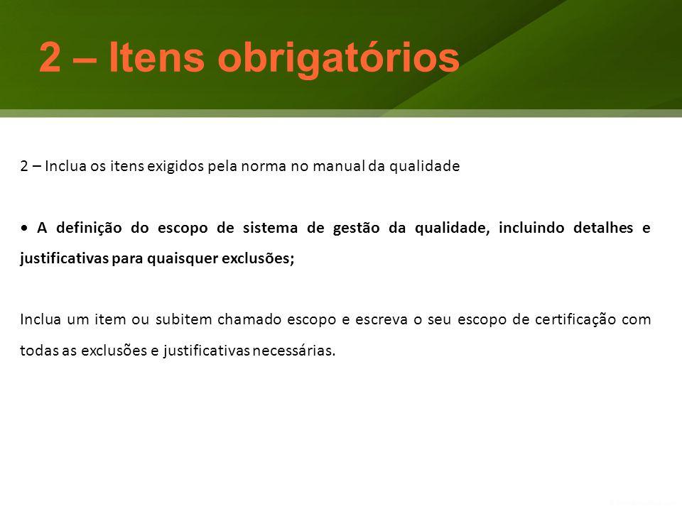 2 – Itens obrigatórios 2 – Inclua os itens exigidos pela norma no manual da qualidade.