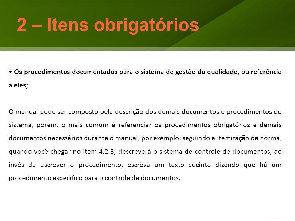 2 – Itens obrigatórios • Os procedimentos documentados para o sistema de gestão da qualidade, ou referência a eles;