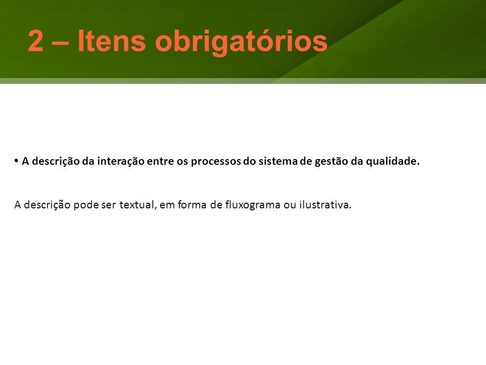2 – Itens obrigatórios • A descrição da interação entre os processos do sistema de gestão da qualidade.