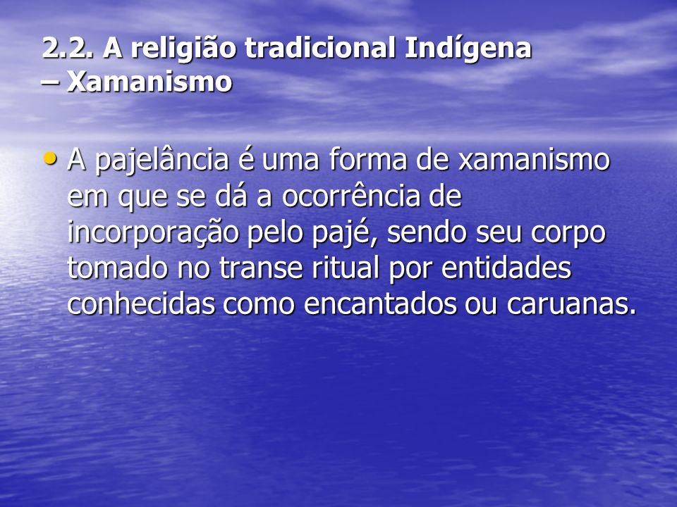 2.2. A religião tradicional Indígena – Xamanismo