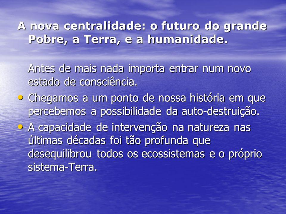 A nova centralidade: o futuro do grande Pobre, a Terra, e a humanidade.