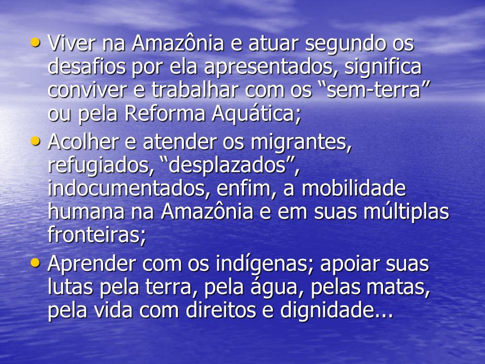 Viver na Amazônia e atuar segundo os desafios por ela apresentados, significa conviver e trabalhar com os sem-terra ou pela Reforma Aquática;