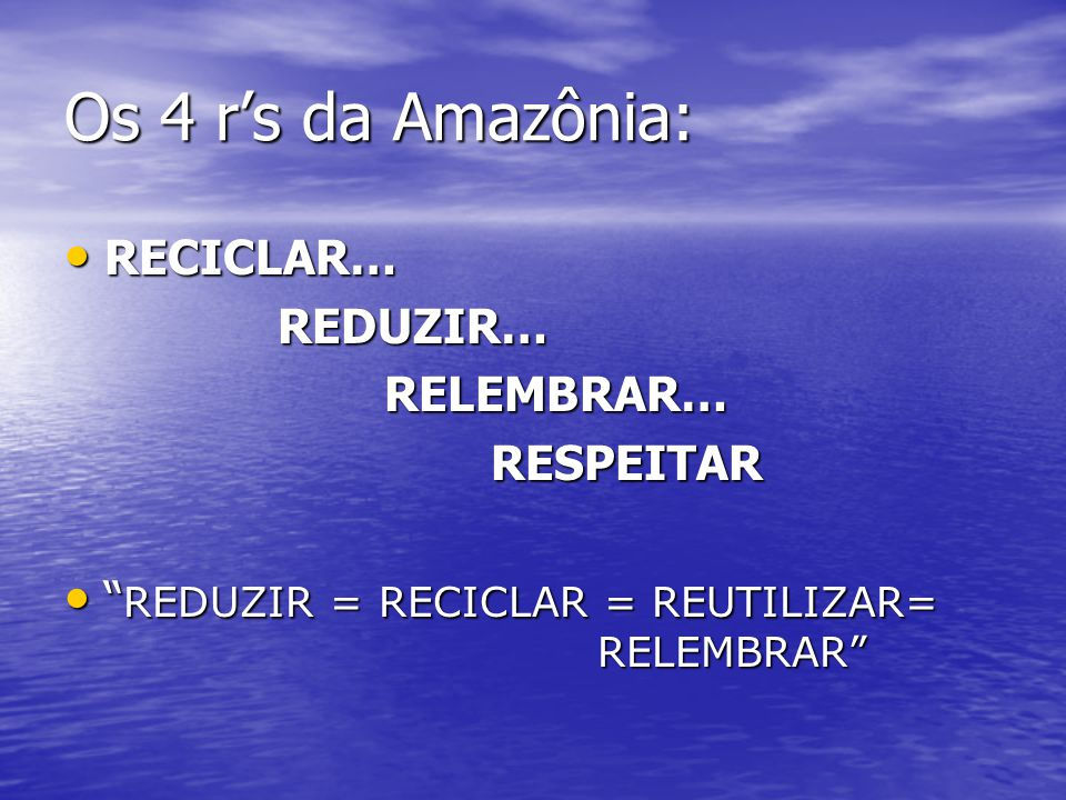 Os 4 r's da Amazônia: RECICLAR… REDUZIR… RELEMBRAR… RESPEITAR