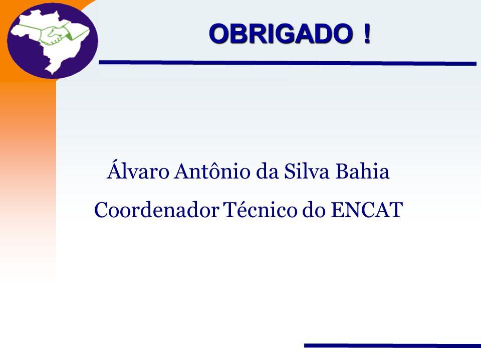 OBRIGADO ! Álvaro Antônio da Silva Bahia Coordenador Técnico do ENCAT