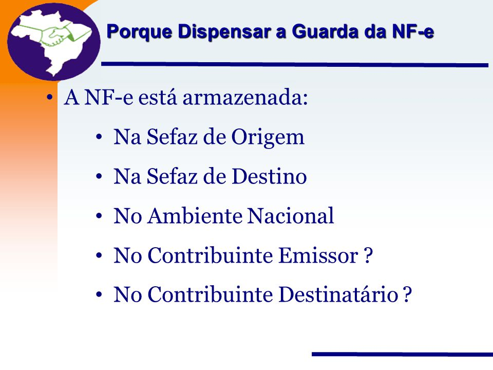A NF-e está armazenada: Na Sefaz de Origem Na Sefaz de Destino