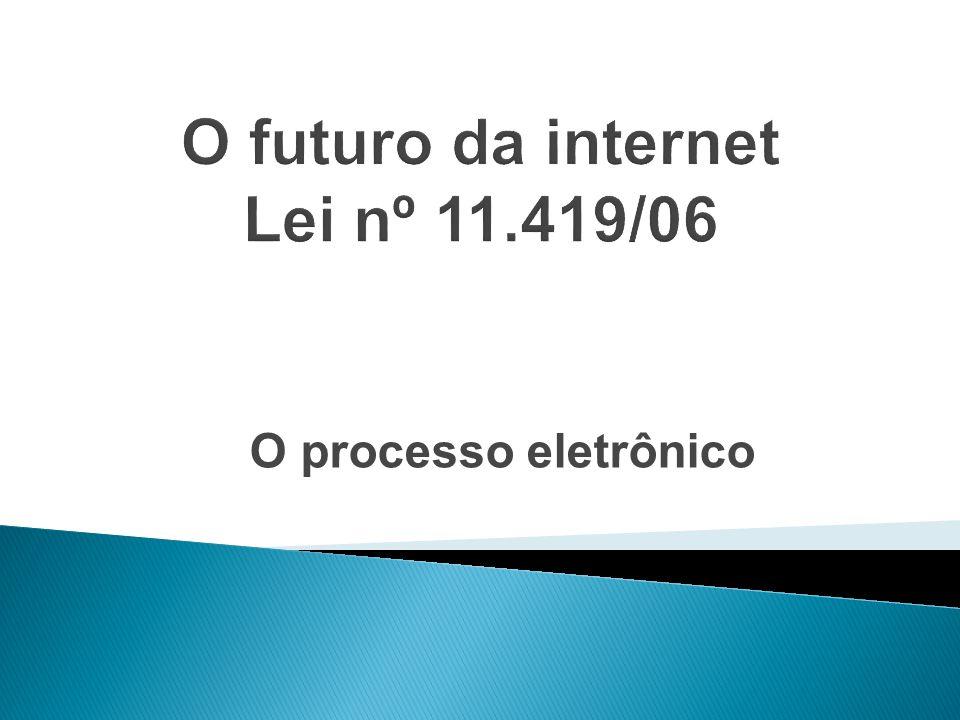 O futuro da internet Lei nº 11.419/06