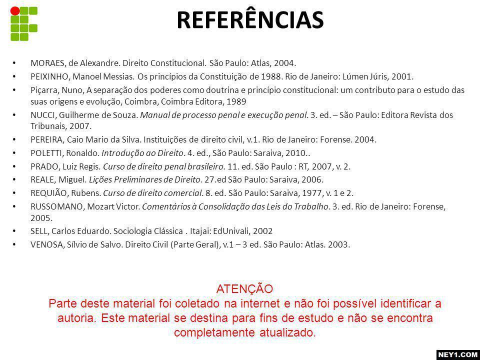 REFERÊNCIAS MORAES, de Alexandre. Direito Constitucional. São Paulo: Atlas, 2004.