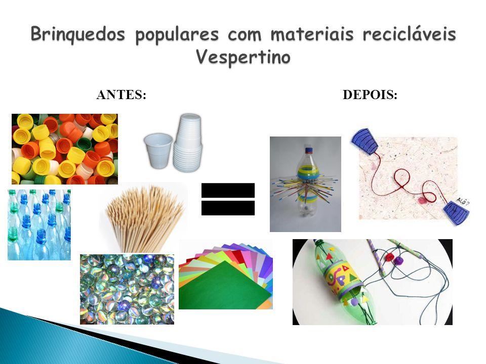 Brinquedos populares com materiais recicláveis Vespertino