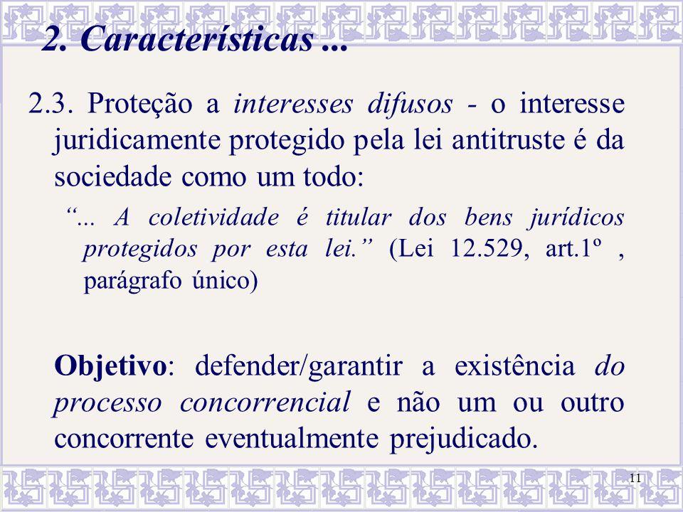 2. Características ... 2.3. Proteção a interesses difusos - o interesse juridicamente protegido pela lei antitruste é da sociedade como um todo: