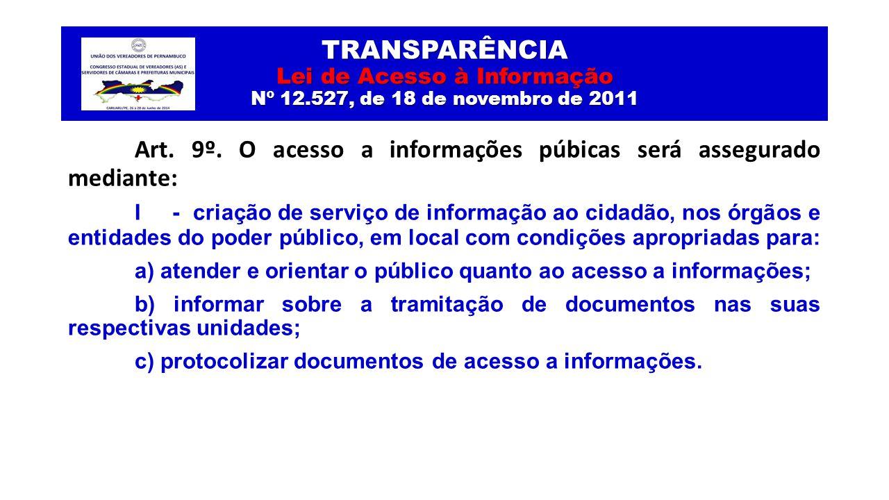 Art. 9º. O acesso a informações púbicas será assegurado mediante: